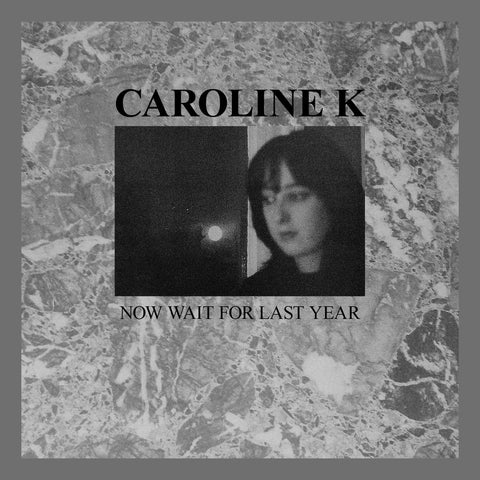 Caroline K - Now Wait For Last Year - LP - Blackest Ever Black / Klanggalerie - BLACKEST050 / gg127-3