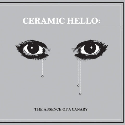 Ceramic Hello - The Absence Of A Canary - LP - Ice Machine Records ‎- iMach001