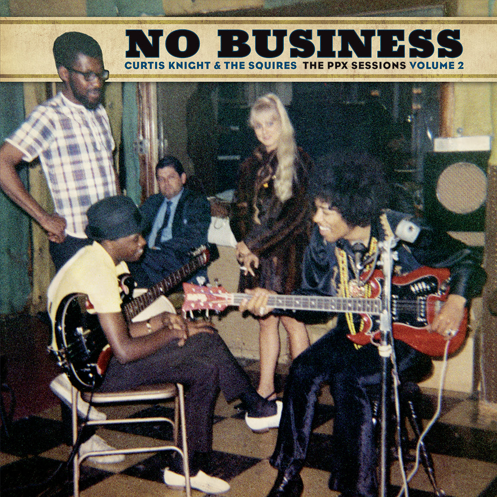 Curtis Knight & The Squires - No Business (The PPX Sessions Volume 2) - LP - Dagger Records - 19439800361