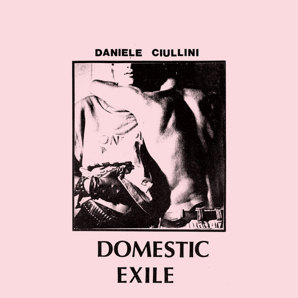 Daniele Ciullini - Domestic Exile: Collected Works 82-86 - LP - Ecstatic - ELP009