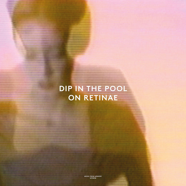 "Dip In The Pool - On Retinae - 12"" - Music From Memory - MFM010"