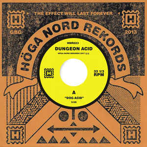 "Dungeon Acid - Dog Acid / Sex Beat - 7"" - Höga Nord Rekords - HNR023"