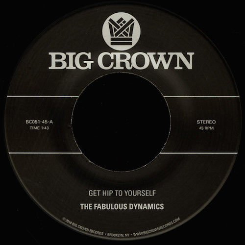 "Fabulous Dynamics - Get Hip to Yourself - 7"" - Big Crown Records - BC051-45"