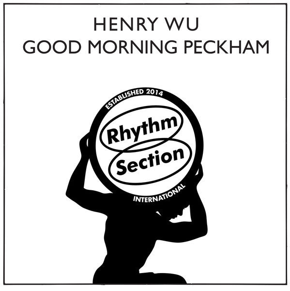 "Henry Wu - Good Morning Peckham - 12"" - Rhythm Section International -  RS007"