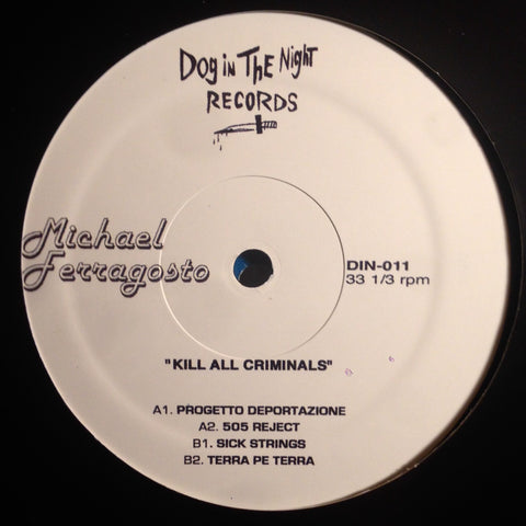 "Michael Ferragosto - Kill All Criminals - 12"" - Dog in the Night - DIN-011"