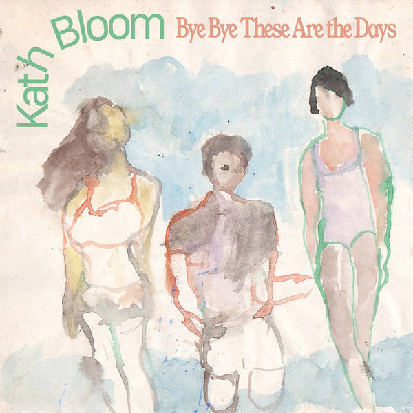 Kath Bloom ‎- Bye Bye These Are The Days - LP - Dear Life Records - DLR008