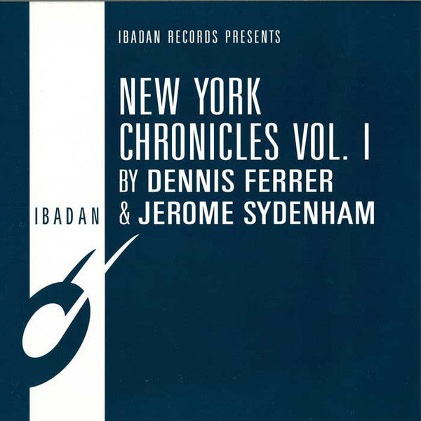 "Dennis Ferrer & Jerome Sydenham - New York Chronicles Vol. 1 - 12"" - Ibadan - irc131"