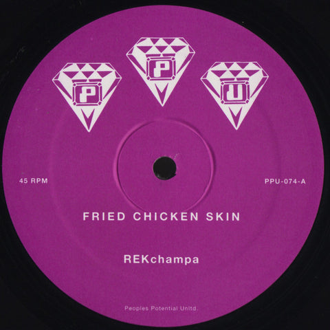 "REKchampa - Fried Chicken Skin - 12"" - Peoples Potential Unlimited - PPU-074"