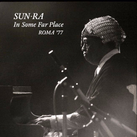 Sun Ra - In Some Far Place: Roma '77 - 2xLP+2xCD - Strut - STRUT122LP