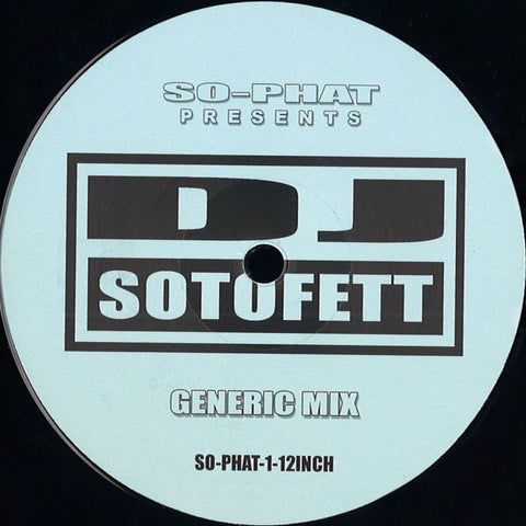 "DJ Sotofett - Generic Mix / Alternate Mix - 12"" - SO-PHAT - SO-PHAT-1"
