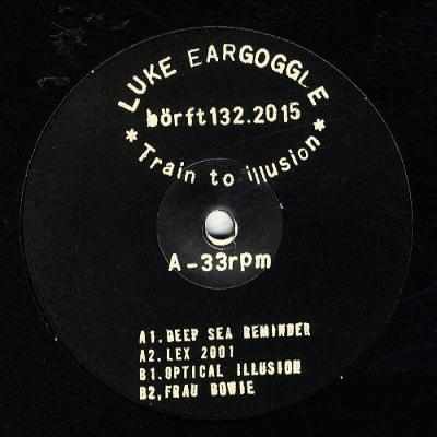"Luke Eargoggle - Train To Illusion - 12"" - Börft Records - Börft132"