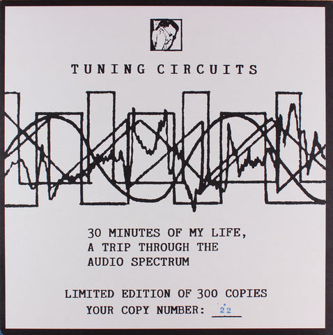 Tuning Circuits - 30 Minutes Of My Life, A Trip Through The Audio Spectrum - LP - Totally Freaked Out Power Electronics - TFOPE1