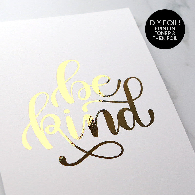 graphic regarding Printable Foil Paper called Do-it-yourself Foil - Be Sort Printable PDF (8.5x11, 5x7, 4x6, and A2 playing cards)