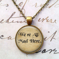We're All Mad Here Necklace