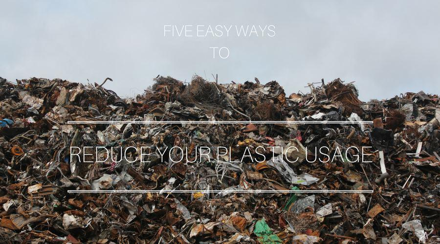 Five Easy Ways To Reduce Your Plastic Usage