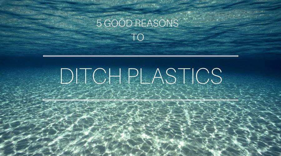 Five Good Reasons to Ditch Plastics