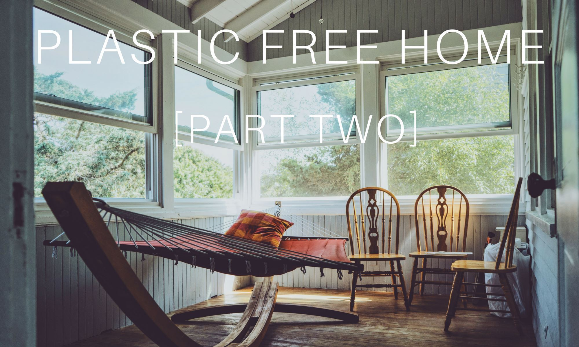 PLASTIC FREE HOME [PART TWO]