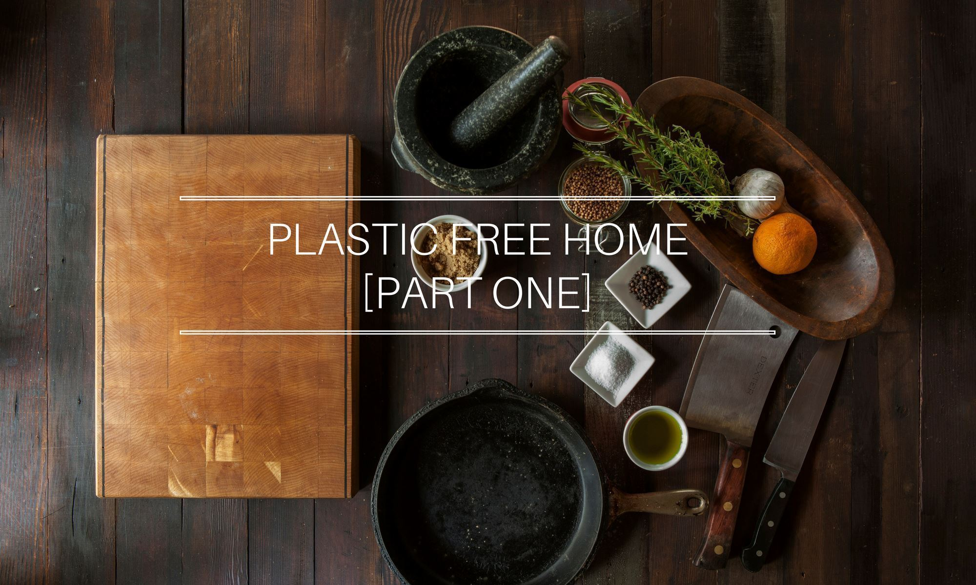 The Plastic Free Home [Part One]