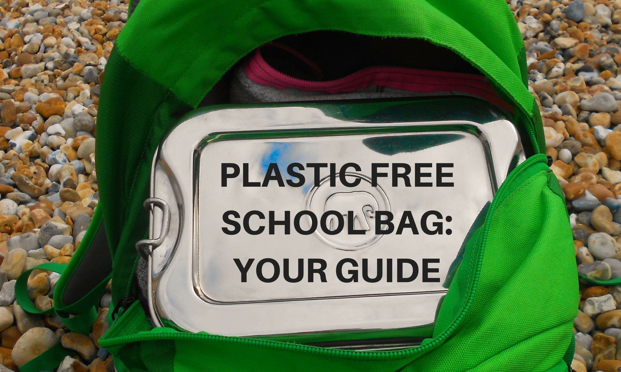 Your Guide to a Plastic Free School Bag