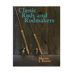 Classic Rods and Rodmakers by Martin Keane