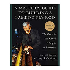 Masters Guide to Building a Bamboo Fly Rod by Everett Garrison and Hoagy Carmichael