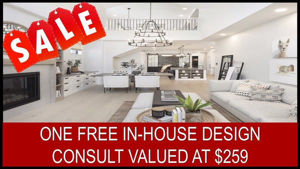 ONE FREE IN-HOUSE DESIGN CONSULT VALUED AT $259