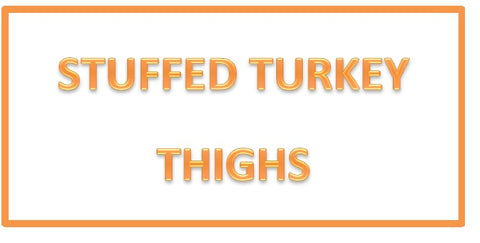Turkey / Stuffed Turkey Thighs