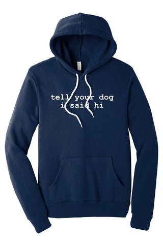 Tell your dog I said HI printed BELLA+CANVAS ® Unisex Sponge Fleece Pullover Hoodie