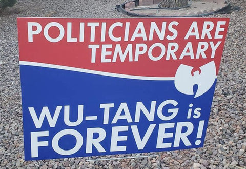 Politicians are temporary  Wu-Tang is forever! Yard Sign