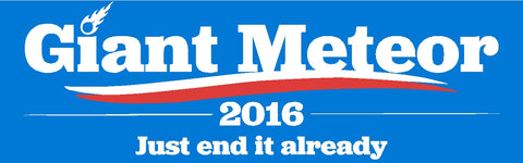 "Giant Meteor 2016 ""just end it already"" Decal"