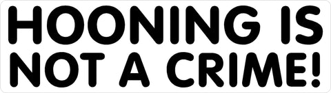 HOONING IS NOT A CRIME! Decal