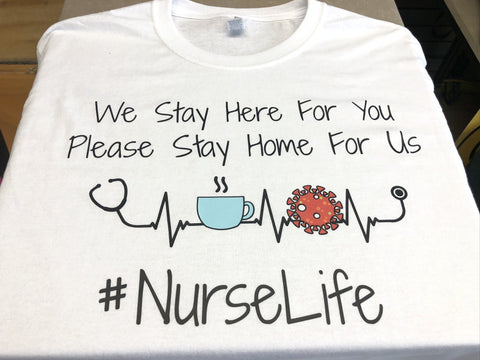 NURSE LIFE SHIRT - WE STAY AT HOME