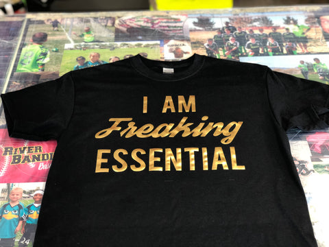 I AM FREAKING ESSENTIAL black shirt with Gold Print