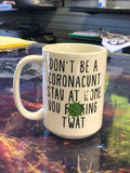 Don't be a coronacunt Stay at home you fucking twat 15 oz. Large Coffee Mug
