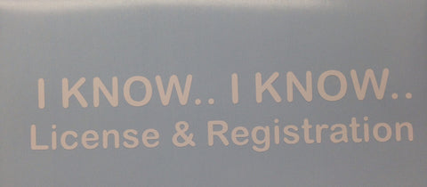 I KNOW.. I KNOW.. License & Registration Decal Sticker
