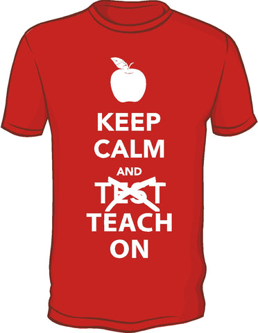 "Keep Calm and ""Test"" Teach On Shirts"