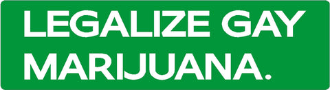 LEGALIZE GAY MARIJUANA decal