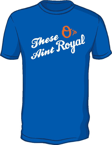 These o's ain't royal shirt