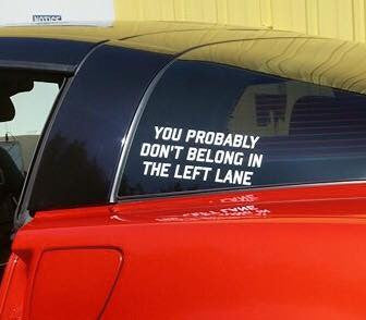 You Probably Dont belong in the left lane Decal