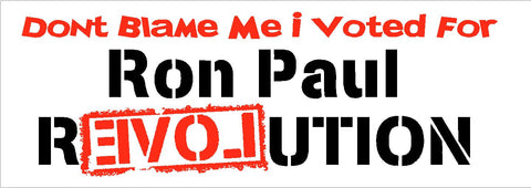 Don\'t Blame Me I Voted for Ron Paul