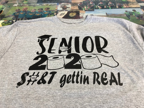 Senior 2020 Shit is getting real shit! Gym grey with black print