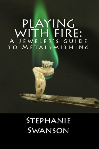 "My New Book- ""Playing with Fire- A Jeweler's Guide to Metalsmithing"" (Paperback)"