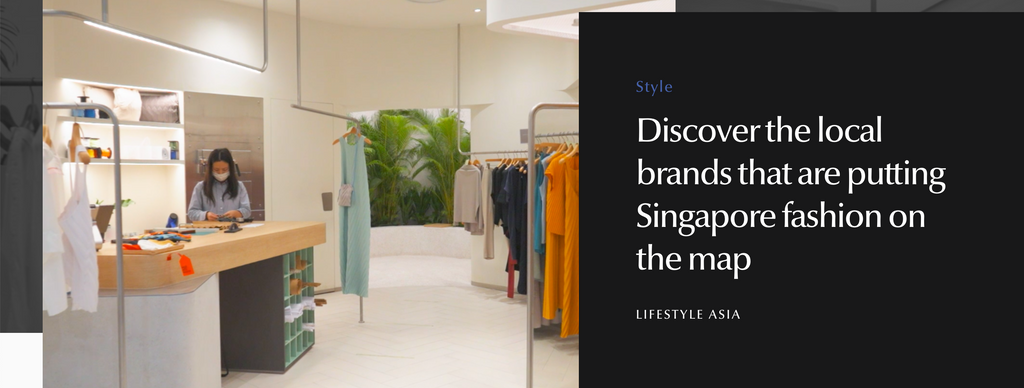 Lifestyle Asia | Discover the local brands that are putting Singapore fashion on the map