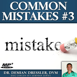 Common Mistakes #3: Sixteen Dog Cancer Mistakes to Avoid [MP3]