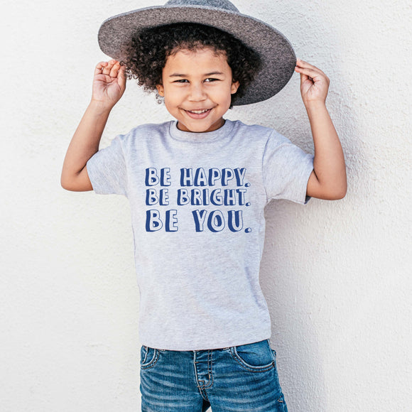 Be Happy.Be Bright.Be You Tee