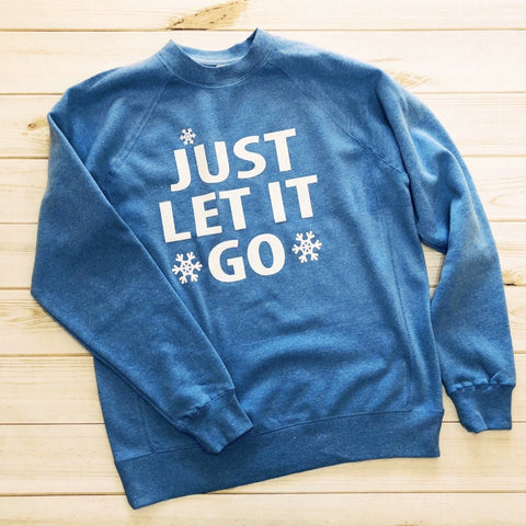 Just Let It Go Sweatshirt {womens}