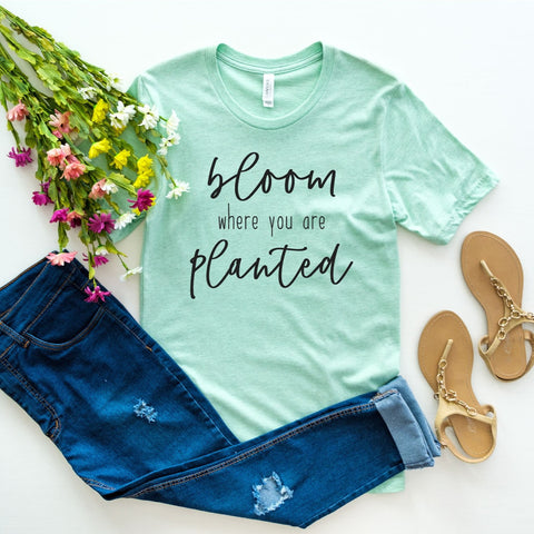Bloom Where You Are Planted [Womens]