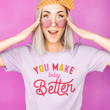 You Make Today Better [Womens]