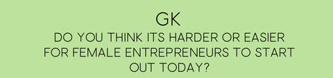 Question 3: Do you think it's harder or easier for female entrepreneurs to start out today?