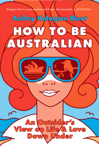 How To Be Australian - by Ashley Kalagian Blunt